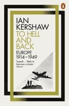 To Hell and Back - Europe, 1914-1949 ebook by Ian Kershaw