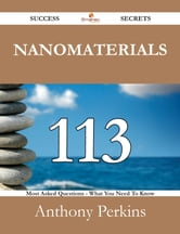 Nanomaterials 113 Success Secrets - 113 Most Asked Questions On Nanomaterials - What You Need To Know ebook by Anthony Perkins