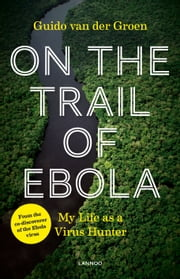 On the Trail of Ebola - my life as a virus hunter ebook by Guido van der Groen,Marc Swanepoel