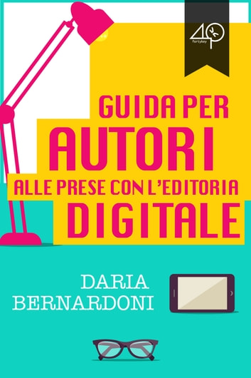 Guida per autori alle prese con l'editoria digitale ebook by Daria Bernardoni