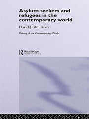 Asylum Seekers and Refugees in the Contemporary World ebook by David J. Whittaker