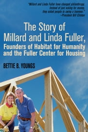 The Story of Millard and Linda Fuller, Founders for Habitat of Habitat for Humanity and the Fuller Center for Housing ebook by Bettie B. Youngs