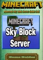 Minecraft Sky Blok Serves Guide Full ebook by Game Ultımate Game Guides