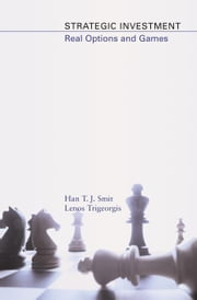Strategic Investment: Real Options and Games ebook by Smit, Han T. J.