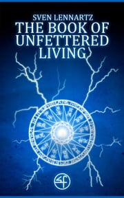 The Book of Unfettered Living ebook by Sven Lennartz