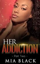 Her Addiction 2 ebook by Mia Black