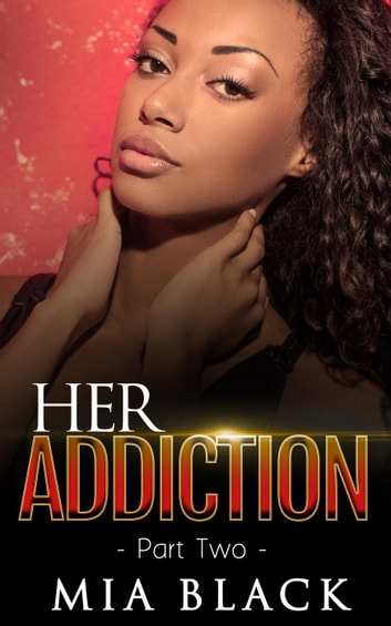 Her Addiction 2 - Her Addiction Series, #2 ebook by Mia Black