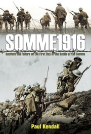 Somme 1916: Success and Failure on the first day of the Battle of the Somme ebook by Kendall, Paul