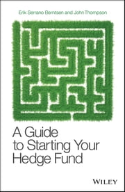 A Guide to Starting Your Hedge Fund ebook by Erik Serrano Berntsen,John Thompson