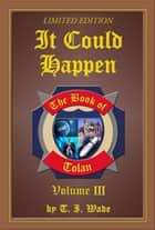 The Book of Tolan - It Could Happen (raw material) ebook by T I WADE