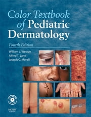 Color Textbook of Pediatric Dermatology ebook by William L. Weston,Alfred T. Lane,Joseph G. Morelli