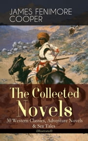 The Collected Novels of James Fenimore Cooper: 30 Western Classics, Adventure Novels & Sea Tales (Illustrated) - The Last of the Mohicans, The Pathfinder, The Pioneers, The Prairie, Afloat and Ashore, The Spy, The Red Rover, The Bravo, The Monikins, Mercedes of Castile, The Deerslayer and many more ebook by James Fenimore Cooper,N. C. Wyeth,F. O. C. Darley,Phineas F. Annin,Pascal Loomis