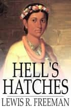 Hell's Hatches ebook by Lewis R. Freeman