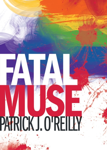 Fatal Muse: A Freddy Malone Mystery ebook by Patrick J O'Reilly