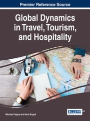 Global Dynamics in Travel, Tourism, and Hospitality ebook by Nikolaos Pappas, Ilenia Bregoli