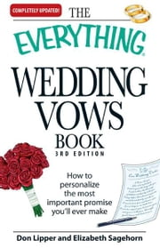 The Everything Wedding Vows Book - How to personalize the most important promise you'll ever make ebook by Don Lipper,Elizabeth Sagehorn