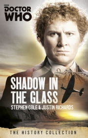Doctor Who: The Shadow In The Glass - The History Collection ebook by Justin Richards, Steve Cole