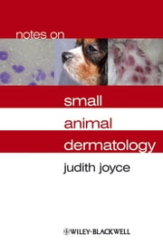 Notes on Small Animal Dermatology ebook by Judith Joyce