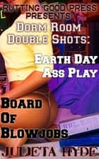 Dorm Room Double Shots: Earth Day Ass Play & Board Of Blowjobs ebook by Julieta Hyde
