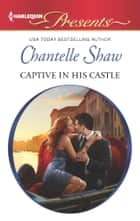 Captive in his Castle ebook by Chantelle Shaw