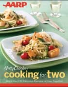 AARP/Betty Crocker Cooking for Two ebook by