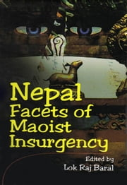 Nepal Facets of Maoist Insurgency ebook by Lok Raj Baral