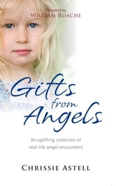 Gifts from Angels - An Uplifting Collection of Real-Life Angel Encounters ebook by Chrissie Astell