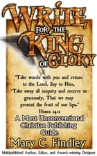 Write for the King of Glory ebook by Mary C. Findley