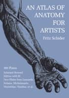 An Atlas of Anatomy for Artists ebook by Fritz Schider