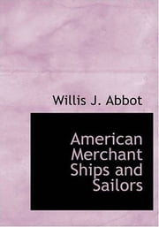 American Merchant Ships And Sailors ebook by Willis J. Abbot