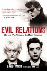 Evil Relations (formerly published as Witness) - The Man Who Bore Witness Against the Moors Murderers ebook by David Smith,Carol Ann Lee