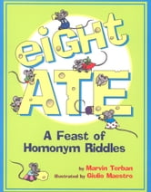 Eight Ate - A Feast of Homonym Riddles ebook by Marvin Terban
