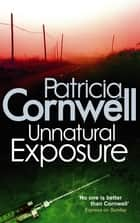 Unnatural Exposure ebook by Patricia Cornwell