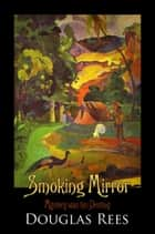 Smoking Mirror: An Encounter with Paul Gauguin ebook by Douglas Rees