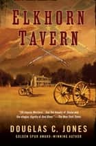 Elkhorn Tavern eBook by Douglas C. Jones