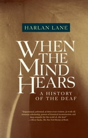 When the Mind Hears - A History of the Deaf ebook by Harlan Lane