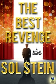 The Best Revenge - A Novel of Broadway ebook by Sol Stein