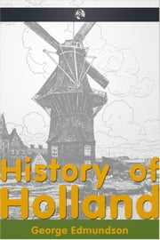 History of Holland ebook by George Edmundson