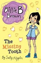Billie B Brown: The Missing Tooth ebook by Sally Rippin