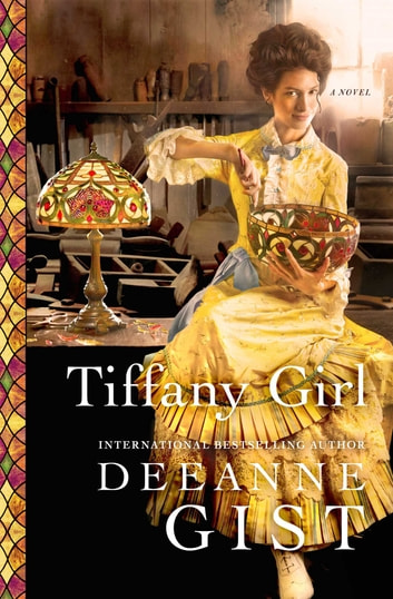 Tiffany Girl - A Novel ebook by Deeanne Gist