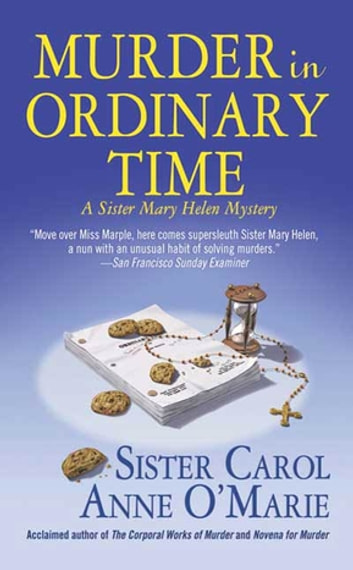 Murder in Ordinary Time - A Sister Mary Helen Mystery eBook by Sister Carol Anne O'Marie