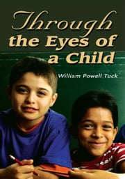 Through the Eyes of a Child - LIVING WHILE ALIVE ebook by William Tuck