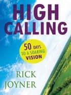 High Calling: 50 Days to a Soaring Vision ebook by Rick Joyner