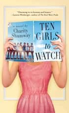 Ten Girls to Watch ebook by Charity Shumway