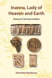 Inanna, lady of heaven and earth - history of a Sumerian Goddess ebook by Kobo.Web.Store.Products.Fields.ContributorFieldViewModel