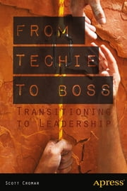 From Techie to Boss - Transitioning to Leadership ebook by Scott Cromar,David M. Jacobs