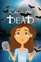Raise the Dead ebook by C.C. Wood