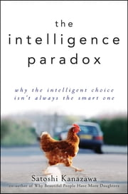 The Intelligence Paradox - Why the Intelligent Choice Isn't Always the Smart One ebook by Satoshi Kanazawa