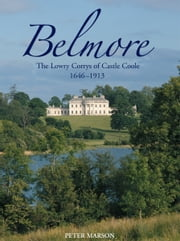 Belmore: Lowry-Corry Families of Castle Coole, 1646-1913 ebook by Peter Marson