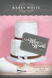 For What It's Worth ebook by Karey White